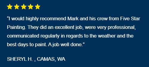 """I would highly recommend Mark and his crew from Five Star Painting."" - 5 star review in Camas, WA"