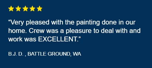 """Very pleased with the painting done in our home."" - 5 star review in Battleground, WA"